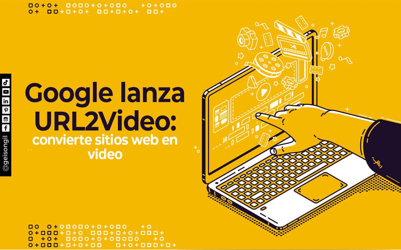 Google Lanza URL2Video convierte sitios web en video
